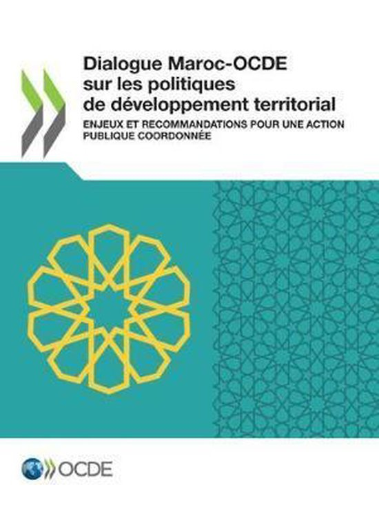 Dialogue Maroc-Ocde Sur Les Politiques de D veloppement Territorial Enjeux Et Recommandations Pour Une Action Publique Coordonn e