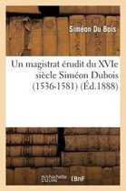 Un magistrat erudit du XVIe siecle Simeon Dubois (1536-1581)