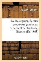 De Resseguier, dernier procureur general au parlement de Toulouse, discours