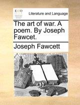 The Art of War. a Poem. by Joseph Fawcet.