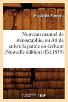 Nouveau Manuel de Stenographie, Ou Art de Suivre La Parole En Ecrivant (Nouvelle Edition) (Ed.1855)
