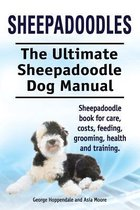 Sheepadoodles. Ultimate Sheepadoodle Dog Manual. Sheepadoodle book for care, costs, feeding, grooming, health and training.