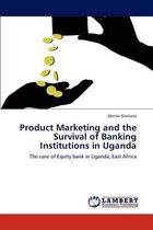 Product Marketing and the Survival of Banking Institutions in Uganda