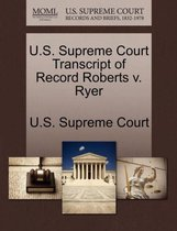 U.S. Supreme Court Transcript of Record Roberts V. Ryer