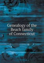 Genealogy of the Beach Family of Connecticut