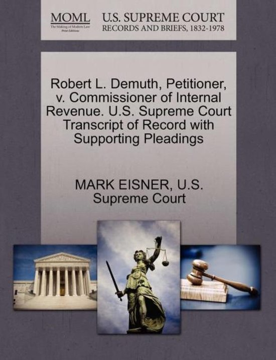 Boek cover Robert L. Demuth, Petitioner, V. Commissioner of Internal Revenue. U.S. Supreme Court Transcript of Record with Supporting Pleadings van Mark Eisner