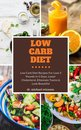 Omslag Low Carb Diet: Low Carb Diet Recipes For Lose 5 Pounds In 5 Days, Lower Cholesterol, Eliminate Toxins & Look Beautiful