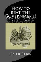 How to Beat the Government!