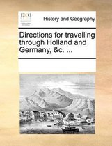 Directions for Travelling Through Holland and Germany, &c. ...