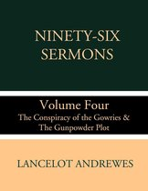 Ninety-Six Sermons: Volume Four: The Conspiracy of the Gowries & The Gunpowder Plot