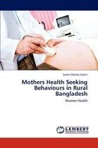 Mothers Health Seeking Behaviours in Rural Bangladesh