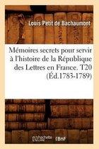Memoires secrets pour servir a l'histoire de la Republique des Lettres en France. T20 (Ed.1783-1789)