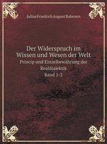 Der Widerspruch Im Wissen Und Wesen Der Welt Princip Und Einzelbewahrung Der Realdialektik. Band 1-2