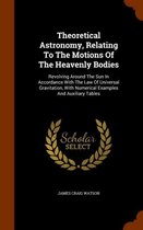 Theoretical Astronomy, Relating to the Motions of the Heavenly Bodies