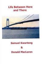 Boek cover Life Between Here and There van Samuel Kwarteng