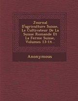 Journal D'Agriculture Suisse, Le Cultivateur de La Suisse Romande Et La Ferme Suisse, Volumes 13-14...