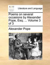 Poems on Several Occasions by Alexander Pope, Esq; ... Volume 3 of 3