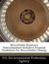 Brownfields Economic Redevelopment Initiative Proposal Guidelines for Brownfields Cleanup