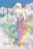 Heard His Voice...Saw His Glory