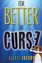 For Better or Curse