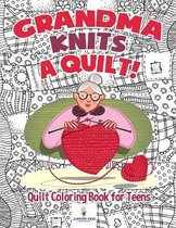 Grandma Knits a Quilt! Quilt Coloring Book for Teens