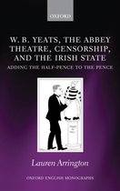 W.B. Yeats, the Abbey Theatre, Censorship, and the Irish State