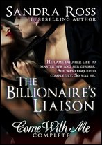 The Billionaire's Liaison: Come With Me Complete