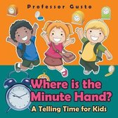 Where Is the Minute Hand?- A Telling Time Book for Kids
