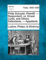 Boek cover Philip Schuyler, Plaintiff, - Respondent, vs. Ernest Curtis, and Others, Defendants, - Appellants van Ludlow Philips Winthrop