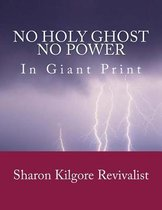 No Holy Ghost, No Power in Giant Print