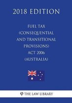 Fuel Tax (Consequential and Transitional Provisions) ACT 2006 (Australia) (2018 Edition)
