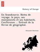 En Scandinavie. Notes de Voyage, Le Pays, Ses Monuments Et Ses Habitants. Conférence ... Extrait de la Revue de Géographie.
