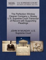 The Perfection Window Cleaner Company V. Bosley U.S. Supreme Court Transcript of Record with Supporting Pleadings