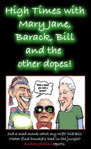 High Times With Mary Jane, Barack, Bill And The Other Dopes!
