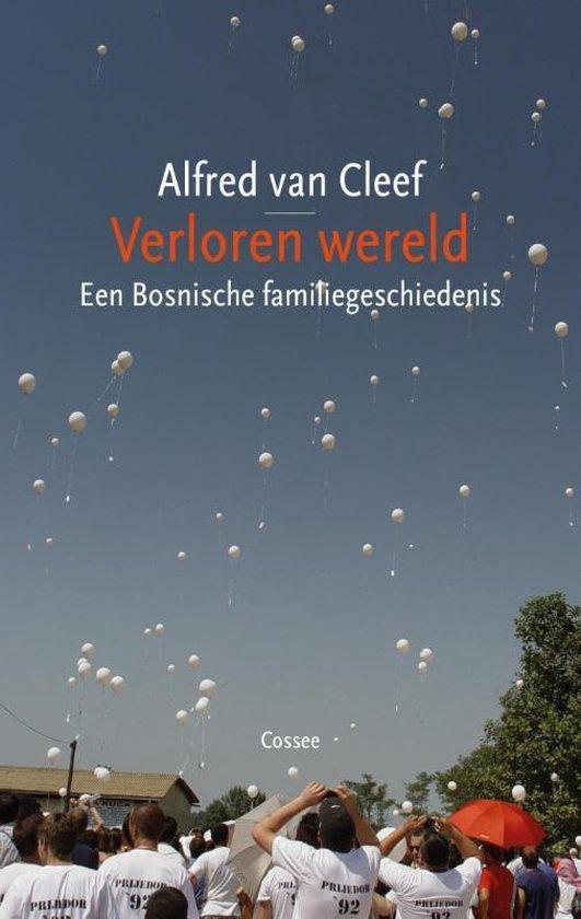 Verloren wereld. Een Bosnische familiegeschiedenis - Alfred van Cleef |