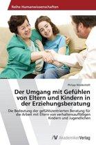 Der Umgang mit Gefuhlen von Eltern und Kindern in der Erziehungsberatung