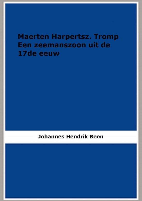 Maerten Harpertsz. Tromp Een zeemanszoon uit de 17de eeuw (1908) (Geïllustreerd) - Johannes Hendrik Been  