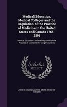 Medical Education, Medical Colleges and the Regulation of the Practice of Medicine in the United States and Canada 1765-1891