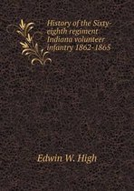 History of the Sixty-Eighth Regiment Indiana Volunteer Infantry 1862-1865