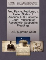 Fred Payne, Petitioner, V. United States of America. U.S. Supreme Court Transcript of Record with Supporting Pleadings