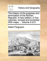 The History of the Progress and Termination of the Roman Republic. a New Edition, in Five Volumes, Revised and Corrected. with Maps. .. Volume 3 of 5