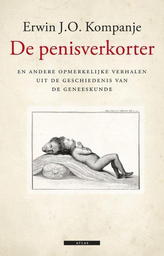 De penisverkorter en andere opmerkelijke verhalen uit de geschiedenis van de geneeskunde
