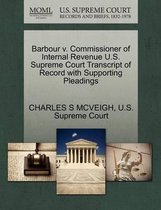 Boek cover Barbour V. Commissioner of Internal Revenue U.S. Supreme Court Transcript of Record with Supporting Pleadings van Charles S McVeigh