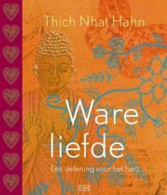 Ware liefde - Thich Nhat Hanh |