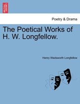 The Poetical Works of H. W. Longfellow.