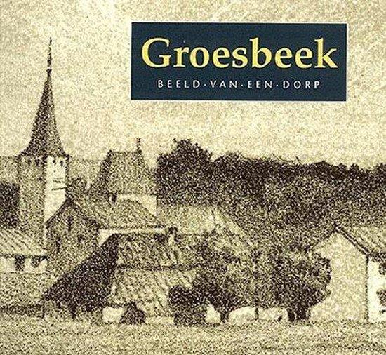 Groesbeek beeld van een dorp - Driessen |