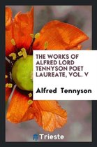 The Works of Alfred Lord Tennyson Poet Laureate, Vol. V