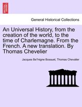 An Universal History, from the Creation of the World, to the Time of Charlemagne. from the French. a New Translation. by Thomas Chevelier