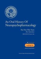 An Oral History of Neuropsychopharmacology the First Fifty Years Peer Interviews