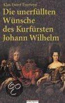 Boek cover Die Unerfüllten Wünsche Des Kurfürsten Johann Wilhelm van Klas Ewert Everwyn